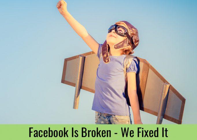 Facebook Is Broken – We Fixed it