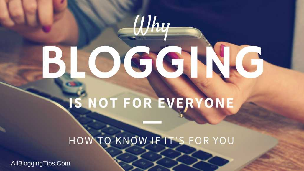 Warning! Blogging Is Not For Everyone (& How to Find Out if It's For You)