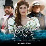 The White Slave / La Esclava Blanca Telenovela Full Story, Synopsis And Cast