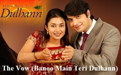 The Vow (Banoo Main Teri Dulhann) Get The Full Story, Synopsis